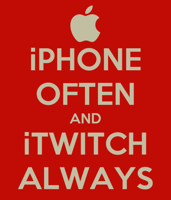 iPHONE OFTEN AND iTWITCH ALWAYS