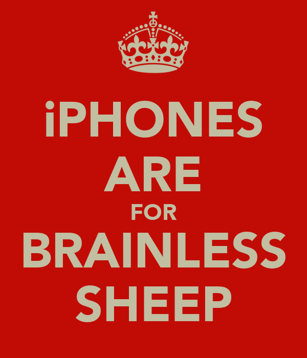 iPHONES ARE FOR BRAINLESS SHEEP