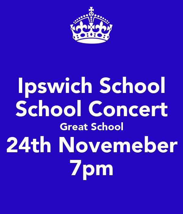 Ipswich School School Concert Great School 24th Novemeber 7pm