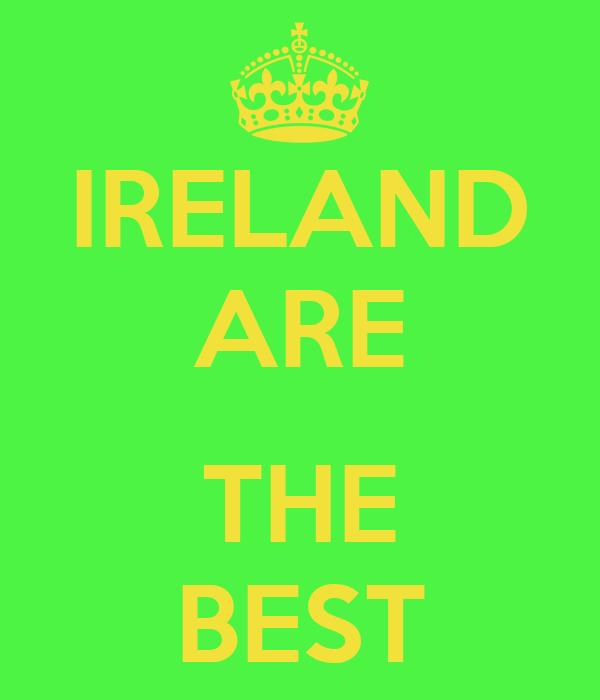 IRELAND ARE  THE BEST