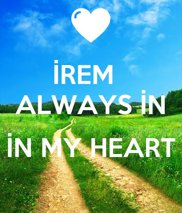 İREM   ALWAYS İN  İN MY HEART