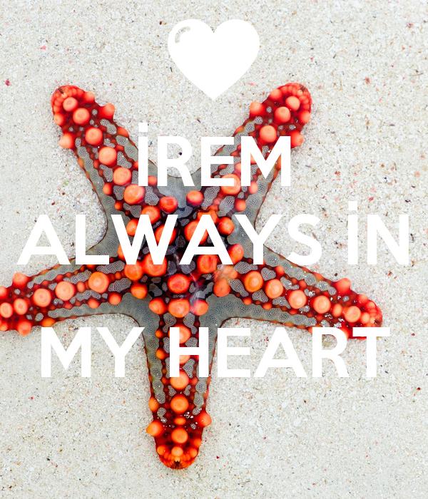 İREM ALWAYS İN  MY HEART