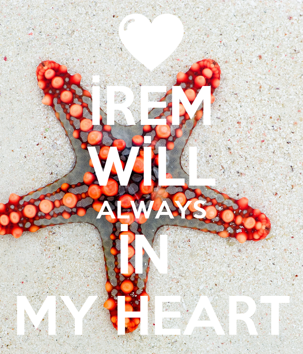 İREM WİLL ALWAYS İN  MY HEART
