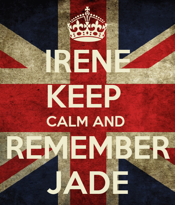 IRENE KEEP  CALM AND  REMEMBER JADE