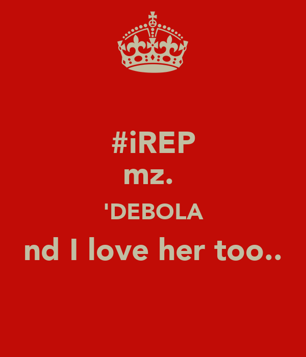 #iREP mz.  'DEBOLA nd I love her too..