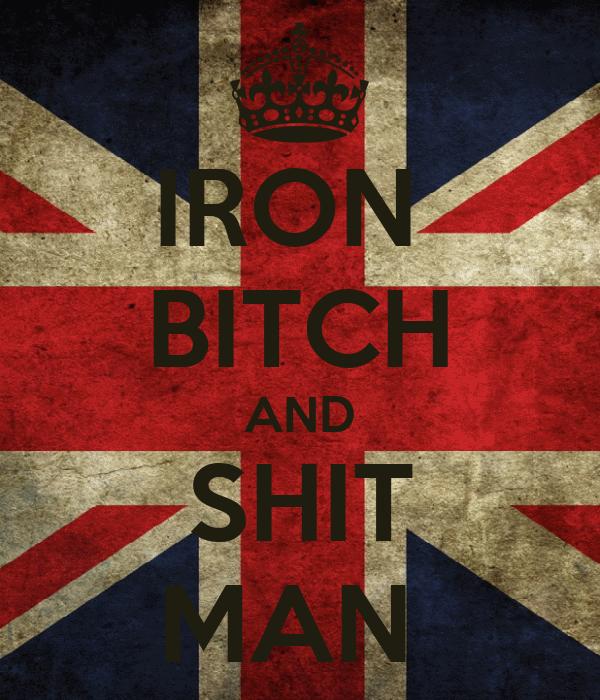 IRON  BITCH AND SHIT MAN