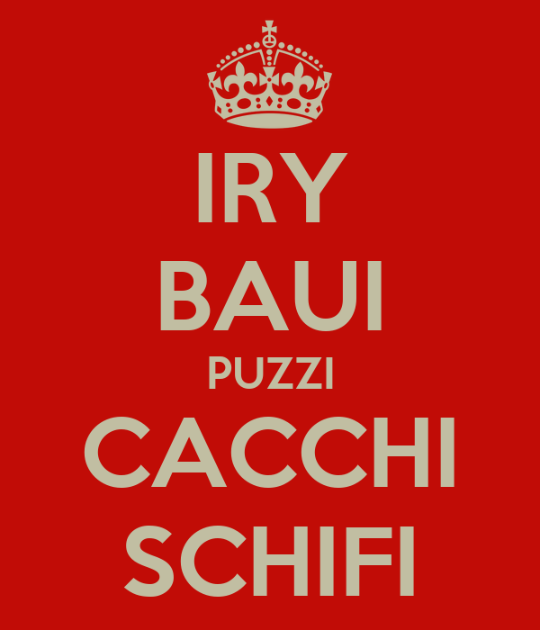 IRY BAUI PUZZI CACCHI SCHIFI