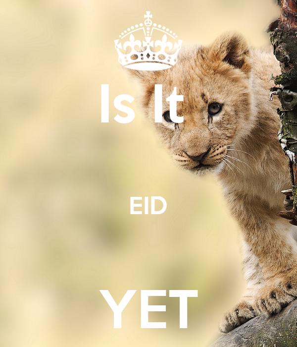 Is It   EID  YET