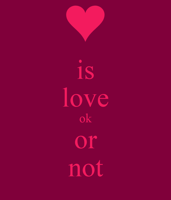 is love ok or not
