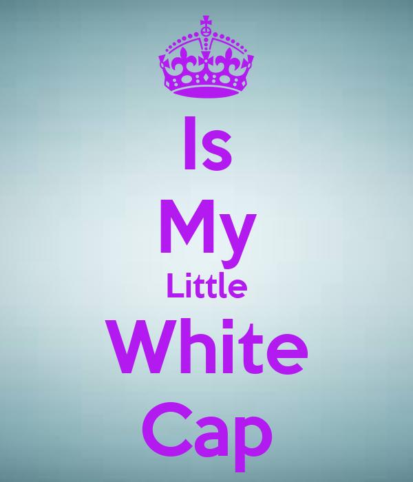 Is My Little White Cap