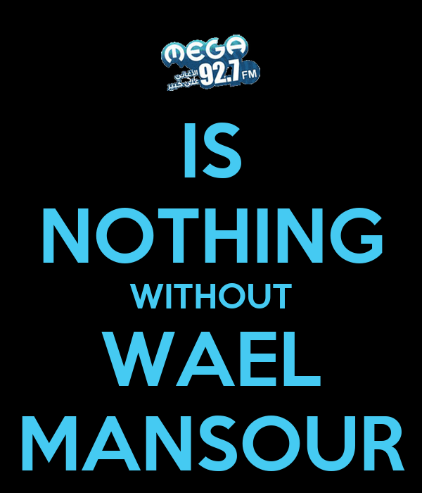 IS NOTHING WITHOUT WAEL MANSOUR