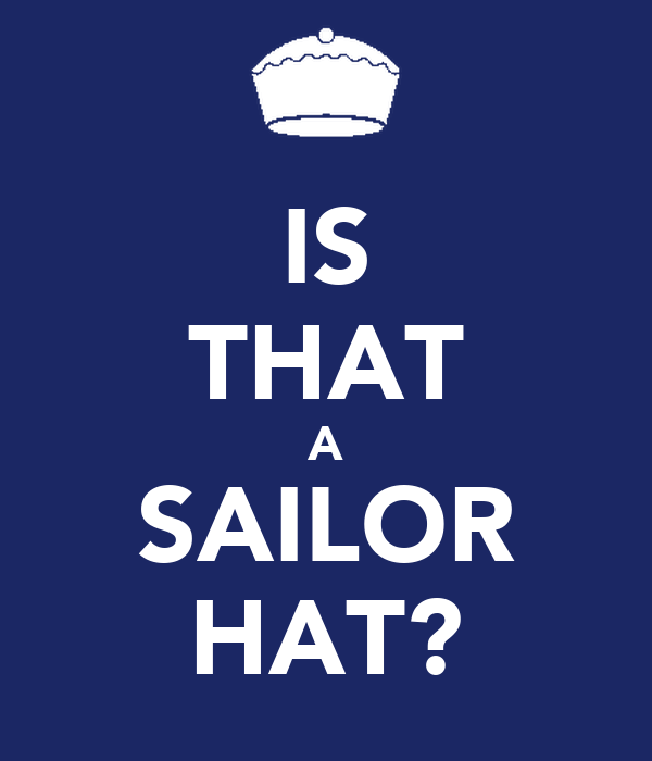 IS THAT A SAILOR HAT?