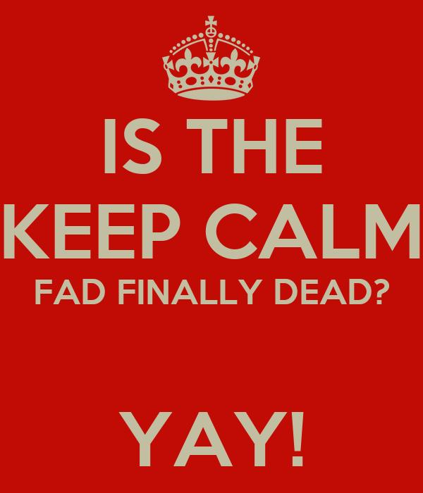 IS THE KEEP CALM FAD FINALLY DEAD?  YAY!