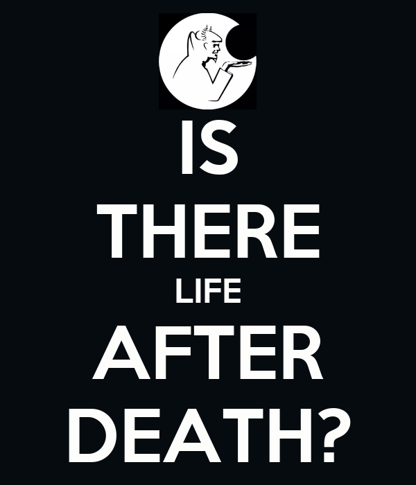thesis life after death Death essays essay on death: essay examples, topics, questions, thesis statement  depression and acceptancethe understanding that death is just a part of life is .
