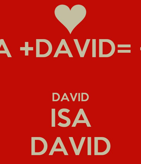 ISA +DAVID= <3  DAVID ISA DAVID