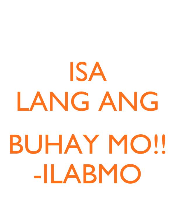 ISA LANG ANG  BUHAY MO!! -ILABMO