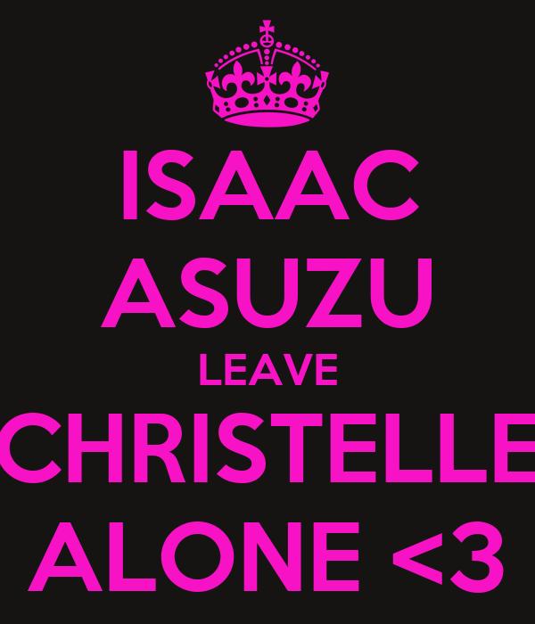ISAAC ASUZU LEAVE CHRISTELLE ALONE <3