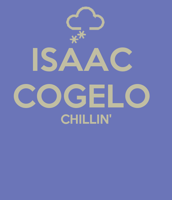 ISAAC  COGELO  CHILLIN'