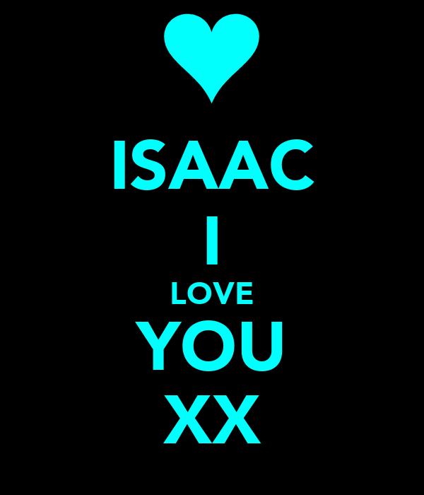ISAAC I LOVE YOU XX