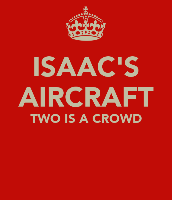 ISAAC'S AIRCRAFT TWO IS A CROWD