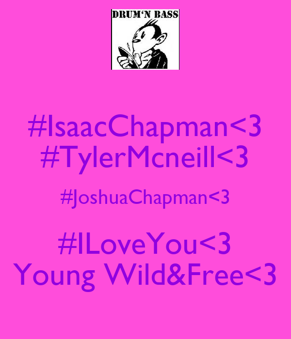 #IsaacChapman<3 #TylerMcneill<3 #JoshuaChapman<3 #ILoveYou<3 Young Wild&Free<3