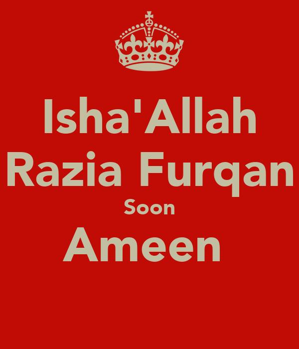 Isha'Allah Razia Furqan Soon Ameen