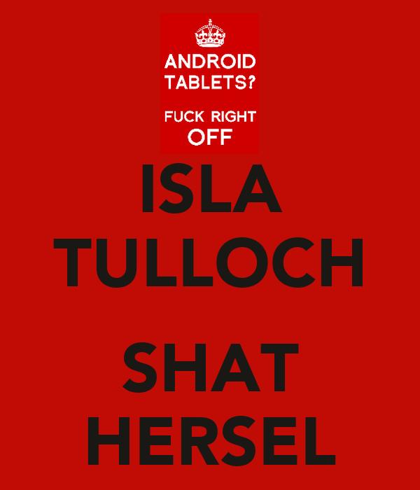 ISLA TULLOCH  SHAT HERSEL