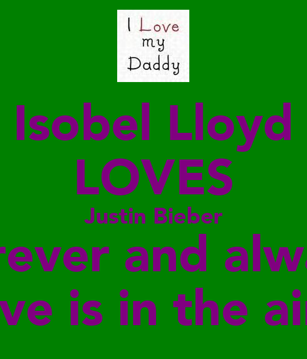 Isobel Lloyd LOVES Justin Bieber Forever and always Love is in the air x