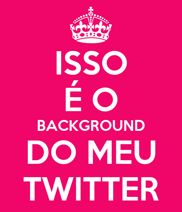 ISSO É O BACKGROUND DO MEU TWITTER