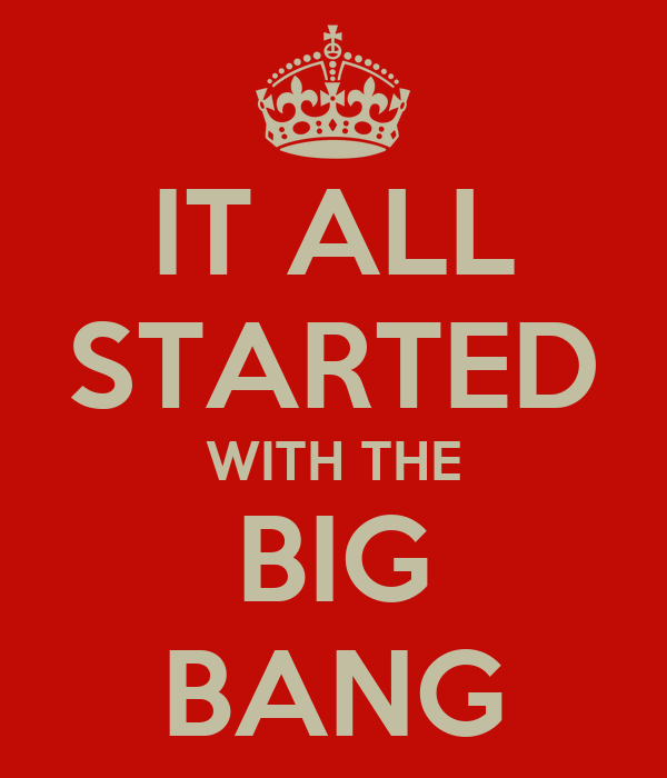 IT ALL STARTED WITH THE BIG BANG