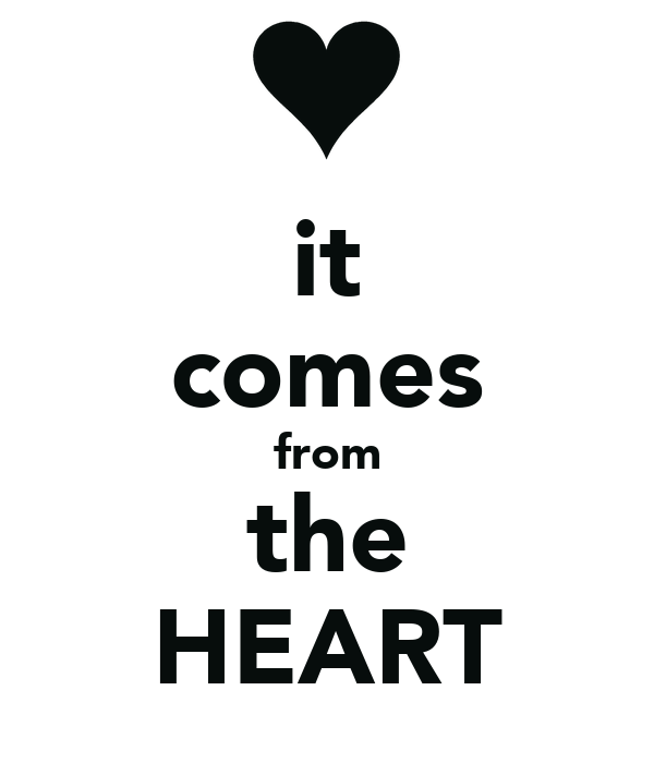 it comes from the HEART