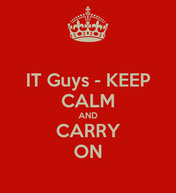 IT Guys - KEEP CALM AND CARRY ON