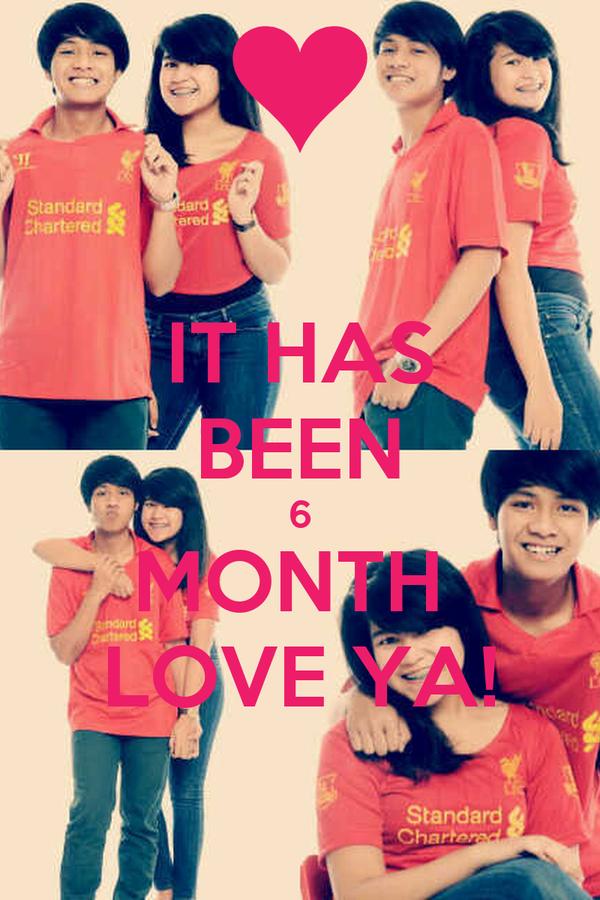 IT HAS BEEN 6 MONTH  LOVE YA!
