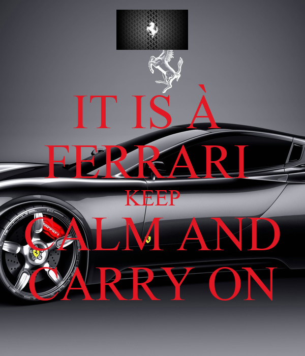 IT IS À  FERRARI  KEEP CALM AND CARRY ON
