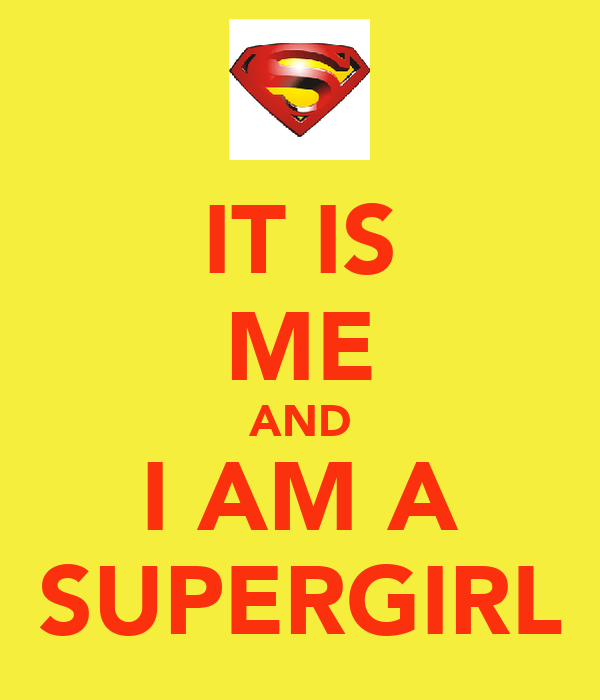 IT IS ME AND I AM A SUPERGIRL