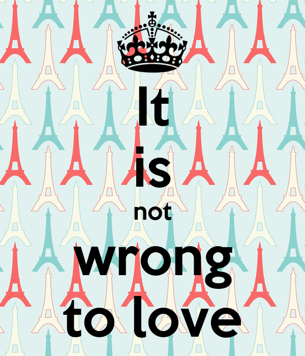 It is not wrong to love