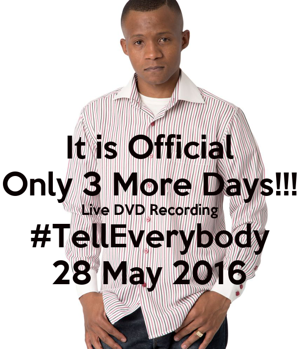 It is Official Only 3 More Days!!! Live DVD Recording #TellEverybody 28 May 2016