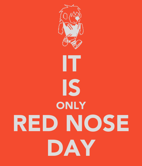 IT IS ONLY RED NOSE DAY