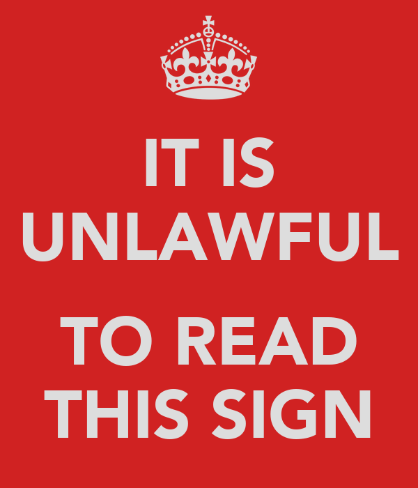 IT IS UNLAWFUL  TO READ THIS SIGN