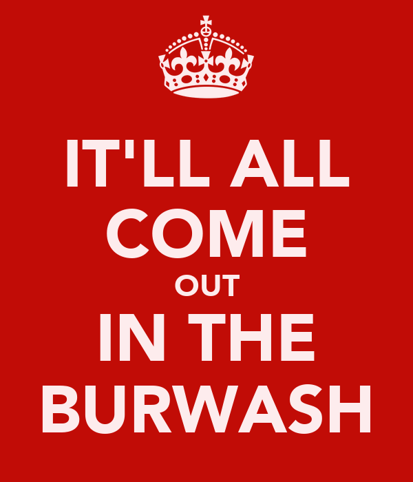 IT'LL ALL COME OUT IN THE BURWASH