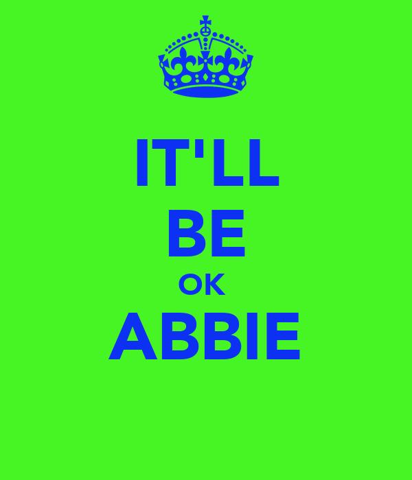 IT'LL BE OK  ABBIE