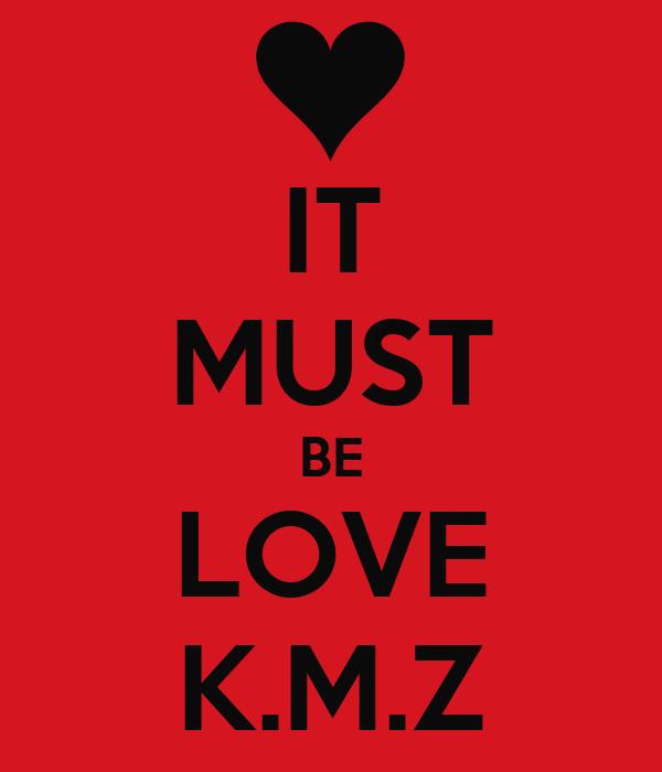 IT MUST BE LOVE K.M.Z