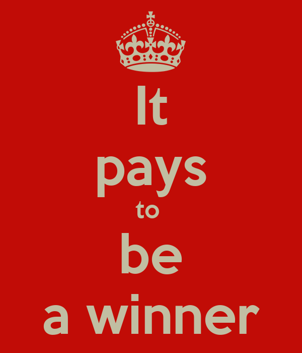 It pays to  be a winner