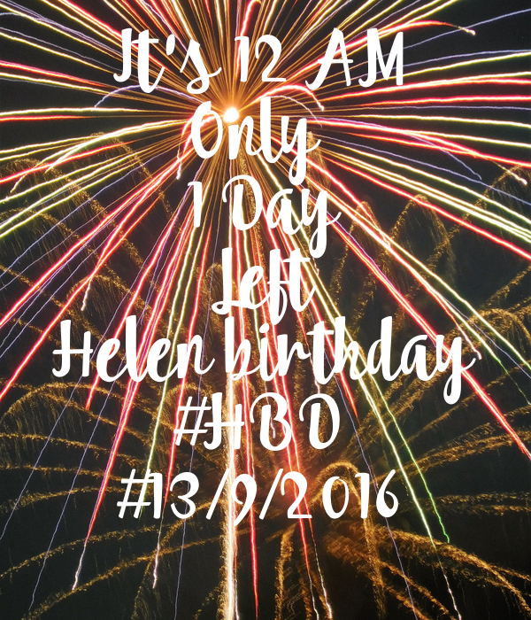It's 12 AM Only  1 Day Left Helen birthday #HBD #13/9/2016