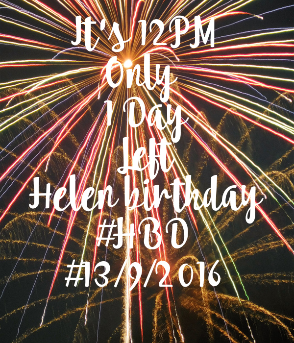 It's 12PM Only  1 Day Left Helen birthday #HBD #13/9/2016