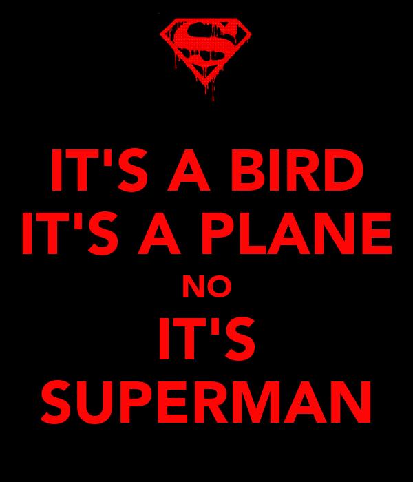 IT'S A BIRD IT'S A PLANE NO IT'S SUPERMAN