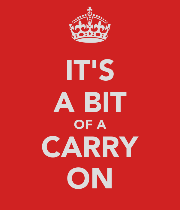 IT'S A BIT OF A CARRY ON