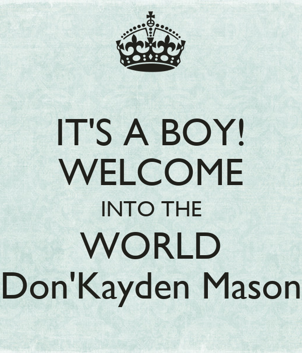 IT'S A BOY! WELCOME INTO THE WORLD Don'Kayden Mason