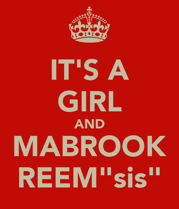 "IT'S A GIRL AND MABROOK REEM""sis"""
