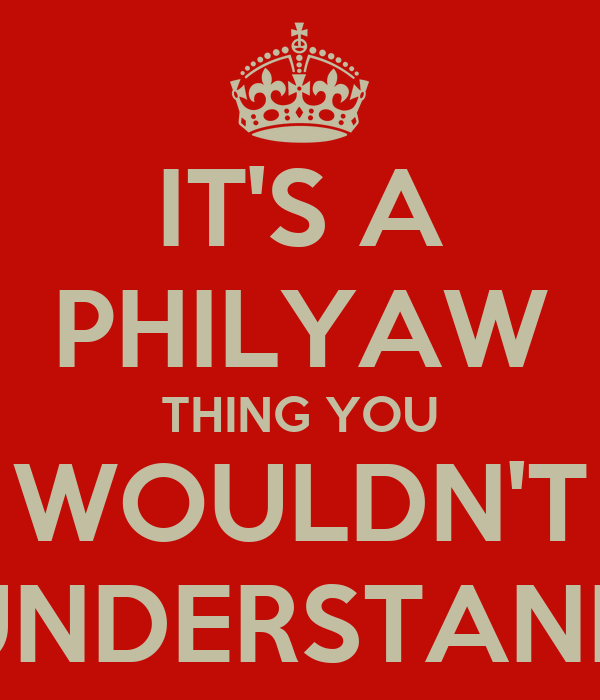 IT'S A PHILYAW THING YOU WOULDN'T UNDERSTAND